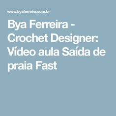 Bya Ferreira - Crochet Designer: Vídeo aula Saída de praia Fast