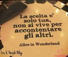 Parma, Daily Wisdom, Italian Quotes, Cool Words, Alice In Wonderland, Sentences, Best Quotes, Quotations, Cards Against Humanity