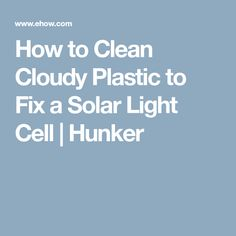 How to Clean Cloudy Plastic to Fix a Solar Light Cell