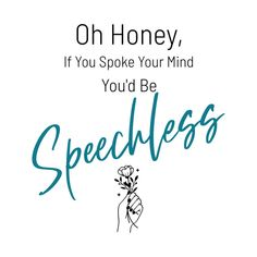 Oh honey If you spoke your mind youd be speechless - Funny  Our funny shirts and are ultra soft and comfortable and you will feel great wearing them. They feel soft and light weight and have just the perfect amount of stretch. Our shirts and other apparel are packed with funny sayings, funny quotes and hilarious insults that make for ideal gift ideas. This is the perfect gift idea. #funnyshirt #birthdaygift #giftideas Funny Phrases, Funny Slogans, Funny Sayings, Funny Outfits, Feeling Great, Funny Gifts, Honey, Hilarious, Mindfulness