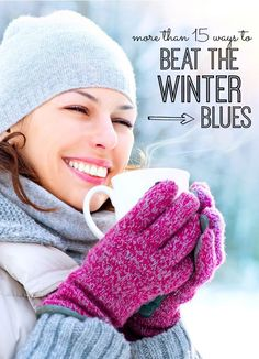 Have the winter blues? More than 18 ways to stay happy during the cold winter months. Especially #9!