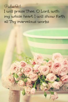 Psalm 9:1 I will praise Thee, O Lord, with my whole heart; I will show forth all Thy marvelous works