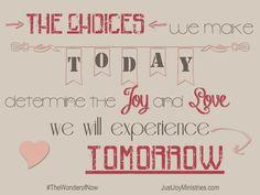The choices I make today determine the joy and love I experience tomorrow