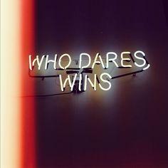 Who dares, wins!