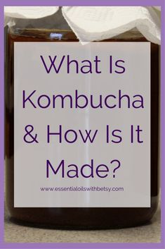 What Is Kombucha & H
