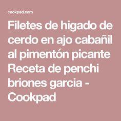 Filetes de higado de cerdo en ajo cabañil al pimentón picante Receta de penchi briones garcia - Cookpad