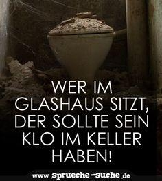 Wer im Glashaus sitzt, der sollte sein Klo im Keller haben!
