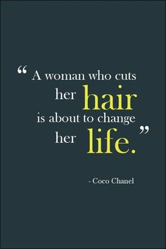 So true!! I chopped all my hair to donate, then made the decision to quit work....best idea ever!