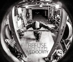 Refuse Mediocrity!