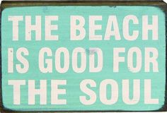 the beach is good for the soul