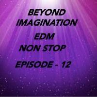 Beyond Imagination EDM Non Stop Episode 12 - DJ Sash K by Dj Sash K on SoundCloud