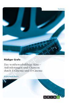 Das wettbewerbsfähige Kino. Anforderungen und Chancen durch E-Cinema und D-Cinema. GRIN http://grin.to/MqoEN Amazon http://grin.to/Us7HA