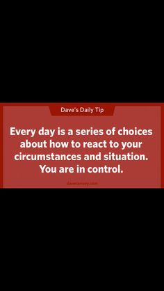 Everyday is a series of choices about how to react to your circumstances and situation. You are in control. Dave Ramsey Quotes, Dave Ramsey Show, Dave Ramsey Financial Peace, Financial Success, Dave Ramsey Envelope System, Budgeting Finances, Money Saving Tips, Managing Money, Money Tips