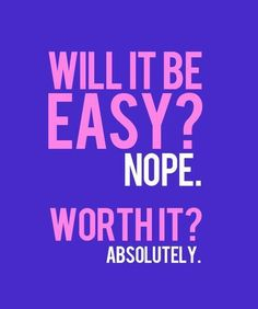 It's supposed to be hard. If it were easy everyone would do it. It's that hard that makes it great.