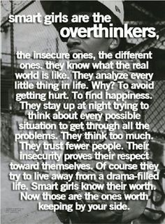 I would like to think this is true. I know I am an overthinker but I don't know if that makes me smart or not....