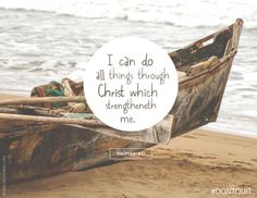 """""""I can do all things through Christ which strengtheneth me"""" (Phil. 4:13)."""