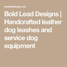 Home - Bold Lead Designs Free Puppies, Service Dogs, Dog Leash, Pet Accessories, Cat Toys, Grain Free, Farming, Leather, Design