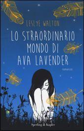 Lo  straordinario mondo di Ava Lavender, Leslye Walton