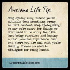Stop Apologizing for Being Human - Awesome Life Tips by Stephenie Zamora ›› www.awesomelifetips.com