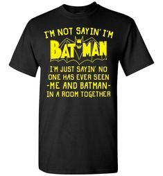 I'm Not Sayin' I'm Batman T-Shirt Mens Kids Tee New XS - 5XL