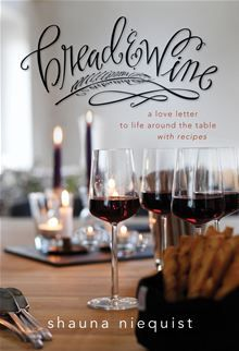 Bread & Wine - A Love Letter to Life Around the Table with Recipes by Shauna Niequist. #Kobo #eBook