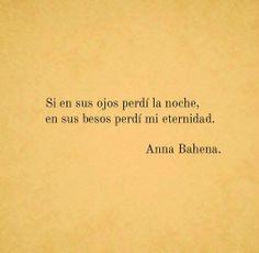 Si en sus ojos perdí la noche, en sus besos perdí mi eternidad. #Feeling #Quote