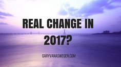 Want to experience real change in 2017?