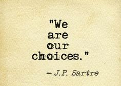"""We are our choices.""  Sartre #quote"