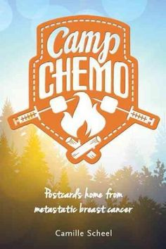 Camp Chemo: Postcards Home from Metastatic Breast Cancer