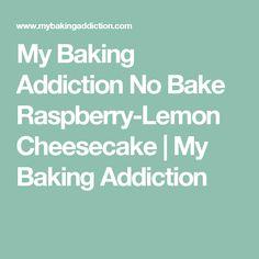 My Baking Addiction No Bake Raspberry-Lemon Cheesecake | My Baking Addiction