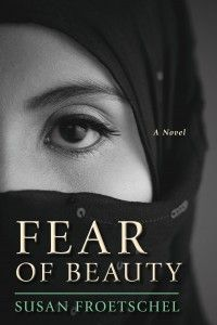 Fear of Beauty by Susan Froetschel: When the bloodied body of a boy is found at the bottom of a cliff in a remote Afghan village, a small community is nearly reduced to chaos. The boy's illiterate mother is desperate to know the truth about her son's death, but extremists occupy the village and place new restrictions on women. She defies her husband and the men of her village in her search for answers.