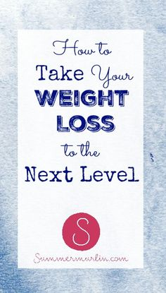 How to Take your Weight Loss to the Next Level. Don't just lose weight. Lose weight the right way!