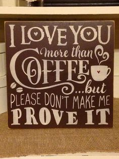 I Love You More Than Coffee Coffee Decor by DaisyPatchPrimitives