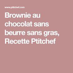 Brownie au chocolat sans beurre sans gras, Recette Ptitchef