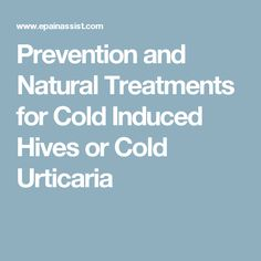 Prevention and Natural Treatments for Cold Induced Hives or Cold Urticaria