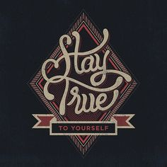 // Stay True To Yourself