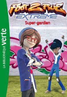 Foot 2 Rue Extrême 03 - Super-gardien (eBook)