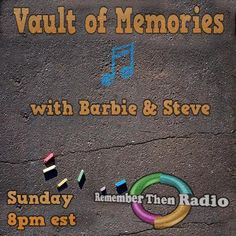 Sunday 8pm Eastern - http://rememberthenradio.com  Vault of Memories with Barbie and Steve  Remember Then Radio - The Soundtrack of Our Lives - 24/7/365  You can also tune in to tunein.com/radio/Remember-Then-Radio-s184042/