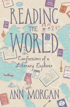 Reading the World: Confessions of a Literary Explorer by Ann Morgan. In 2012, the world arrived in London for the Olympics...and Ann Morgan went out to meet it. She read her way around all the globe's 196 independent countries (plus one extra), sampling one book from every nation. It wasn't easy. Many languages have next to nothing translated into English; there are tiny, tucked-away places where very little is written down at all; some governments don't like to let works of art leak out…