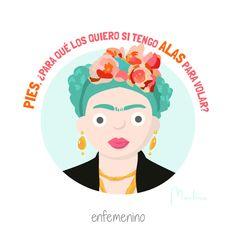 """""""Pies, ¿para qué os quiero si tengo alas para volar?"""" #FridaKahlo #elmundodeMartina #frasedeldía"""