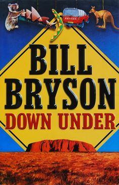 """Bill Bryson """"Down Under"""". I have never been to Australia but having read his book I feel I almost have. Bill Bryson is hilarious, as always. His almost phobic-like fear of all Australian animals just adds to the account of his adventures in the different parts of the country."""
