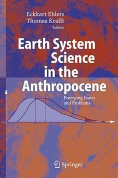 Earth System Science in the Anthropocene: Emerging Issues and Problems by Eckart Ehlers. $130.67. Edition - 2006. Publisher: Springer; 2006 edition (January 9, 2006). Publication: January 9, 2006. 284 pages