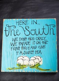 """Here in the South"" Signs. 7 color options for every shade of crazy you've got. BourbonandBoots.com"