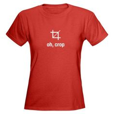 """oh, crop"" T-Shirt.  Signs you are an Instagram addict: still chuckling over this t-shirt :D #tshirt #photography #crop"