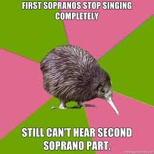 Choir kiwi, Second Sopranos. Sad, but true! Sometimes you can only hear me (I can project well) and like two other ladies on the mezzo part, even when it's just us. The mezzos  aren't confident enough in my choir!!