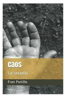 Caos, la secuela - Fran Portillo  Ya disponible en digital o en papel en la plataforma Amazon