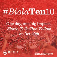 This Thursday, 10/10, make a BIG impact on current students by participating in the #BiolaTen10 challenge! Spread the word & share your love for Biola on 10/10! http://www.biola.edu/Ten10/