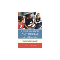 Information and Digital Literacies : A Curricular Guide for Middle and High School Librarians