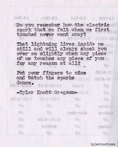 Do you remember how the electric spark that we felt when we first touched never went away? Tyler Knott Gregson