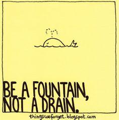 #1137: Be a fountain, not a drain.